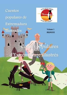 Cuentos Populares de Extremadura Ilustrados - Contes Populaires d'Extremadure Illustres: El Pico de la Ciguena - Le Bec de la Cigogne: 1 (Hardback)