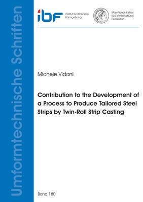 Contribution to the Development of a Process to Produce Tailored Steel Strips by Twin-Roll Strip Casting - Umformtechnische Schriften 180 (Paperback)