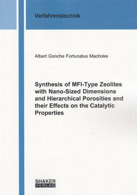 Synthesis of Mfi-Type Zeolites with Nano-Sized Dimensions and Hierarchical Porosities and Their Effects on the Catalytic Properties: 1 - Berichte aus der Verfahrenstechnik (Paperback)