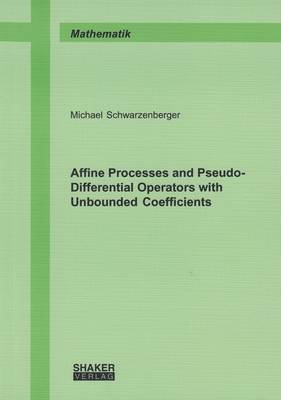 Affine Processes and Pseudo-Differential Operators with Unbounded Coefficients: 1 - Berichte aus der Mathematik (Paperback)