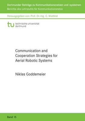 Communication and Cooperation Strategies for Aerial Robotic Systems - Dortmunder Beitrage zu Kommunikationsnetzen und Systemen 15 (Paperback)