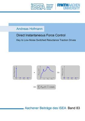 Direct Instantaneous Force Control: Key to Low-Noise Switched Reluctance Traction Drives: 1 - Aachener Beitrage des ISEA 83 (Paperback)