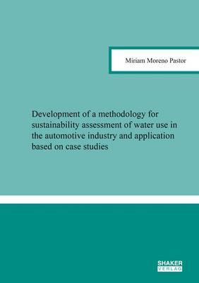 Development of a Methodology for Sustainability Assessment of Water Use in the Automotive Industry and Application Based on Case Studies: 1 - Berichte Aus Der Umweltwissenschaft (Paperback)