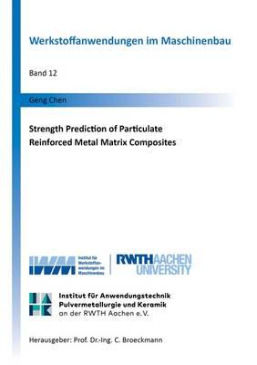 Strength Prediction of Particulate Reinforced Metal Matrix Composites: 1 - Werkstoffanwendungen Im Maschinenbau 12 (Paperback)