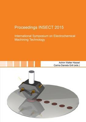 Proceedings INSECT 2015: International Symposium on Electrochemical Machining Technology: 1 - Berichte aus der Materialwissenschaft (Paperback)