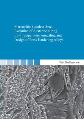 Martensitic Stainless Steel: Evolution of Austenite During Low Temperature Annealing and Design of Press Hardening Alloys: 1 - Berichte aus der Werkstofftechnik (Paperback)