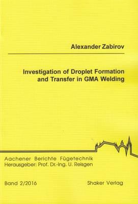 Investigation of Droplet Formation and Transfer in GMA Welding - Aachener Berichte Fugetechnik 2016,2 (Paperback)