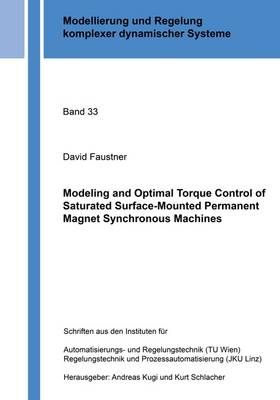 Modeling and Optimal Torque Control of Saturated Surface-Mounted Permanent Magnet Synchronous Machines: 1 - Modellierung und Regelung Komplexer Dynamischer Systeme 33 (Paperback)
