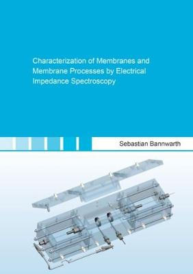 Characterization of Membranes and Membrane Processes by Electrical Impedance Spectroscopy - Berichte aus der Verfahrenstechnik (Paperback)