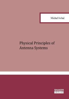 Physical Principles of Antenna Systems - Berichte aus der Hochfrequenztechnik (Hardback)