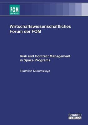 Risk and Contract Management in Space Programs - Wirtschaftswissenschaftliches Forum der FOM 43 (Paperback)