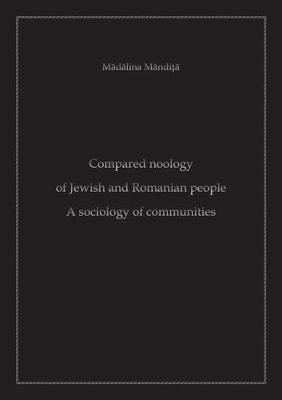Compared Noology of Jewish and Romanian People: A Sociology of Communities - Soziologische Studien (Paperback)