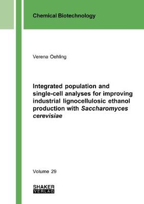 Integrated population and single-cell analyses for improving industrial lignocellulosic ethanol production with Saccharomyces cerevisiae - Chemical Biotechnology 29 (Paperback)