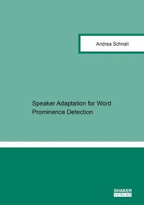 Speaker Adaptation for Word Prominence Detection - Berichte aus der Informationstechnik (Paperback)