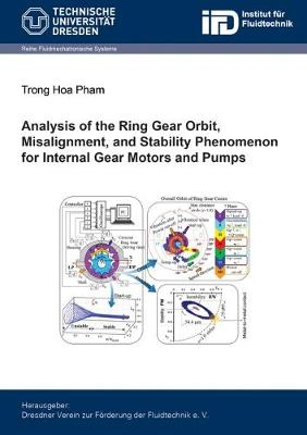 Analysis of the Ring Gear Orbit, Misalignment, and Stability Phenomenon for Internal Gear Motors and Pumps - Fluidmechatronische Systeme (Paperback)