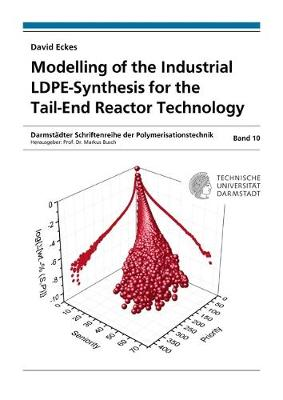 Modelling of the Industrial LDPE-Synthesis for the Tail-End Reactor Technology - Darmstadter Schriftenreihe der Polymerisationstechnik 10 (Paperback)