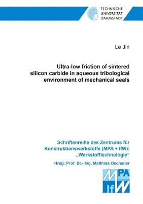 """Ultra-low friction of sintered silicon carbide in aqueous tribological environment of mechanical seals - Schriftenreihe des Zentrums fur Konstruktionswerkstoffe (MPA + IfW): """"Werkstofftechnologie"""" (Paperback)"""