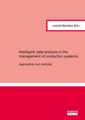 Intelligent data analysis in the management of production systems: Approaches and methods - Berichte aus der Wirtschaftsinformatik (Paperback)