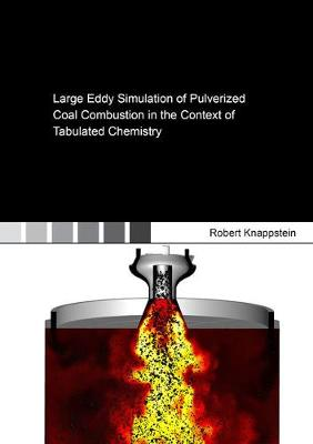 Large Eddy Simulation of Pulverized Coal Combustion in the Context of Tabulated Chemistry - Berichte aus der Energietechnik (Paperback)