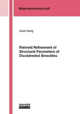 Rietveld Refinement of Structural Parameters of Dioctahedral Smectites - Berichte aus der Materialwissenschaft (Paperback)