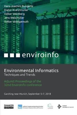 Environmental Informatics: Techniques and Trends: Adjunct Proceedings of the 32nd edition of the EnviroInfo - the long standing and established international and interdisciplinary conference series on leading environmental information and communication technologies - Berichte aus der Umweltinformatik (Paperback)