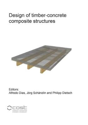 Design of timber-concrete composite structures: A state-of-the-art report by COST Action FP1402 / WG 4 - Berichte aus dem Bauwesen (Paperback)