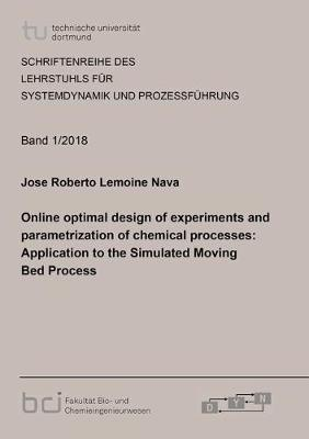 Online optimal design of experiments and parametrization of chemical processes: Application to the Simulated Moving Bed Process - Schriftenreihe des Lehrstuhls fur Systemdynamik und Prozessfuhrung 2018,1 (Paperback)