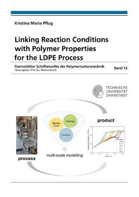 Linking Reaction Conditions with Polymer Properties for the LDPE Process - Darmstadter Schriftenreihe der Polymerisationstechnik 12 (Paperback)