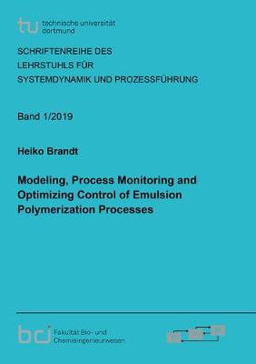 Modeling, Process Monitoring and Optimizing Control of Emulsion Polymerization Processes - Schriftenreihe des Lehrstuhls fur Systemdynamik und Prozessfuhrung 2019,1 (Paperback)
