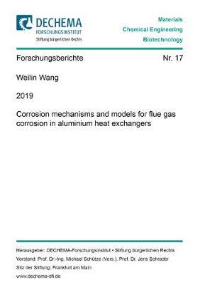 Corrosion mechanisms and models for flue gas corrosion in aluminium heat exchangers - Schriftenreihe des DECHEMA-Forschungsinstituts 17 (Paperback)