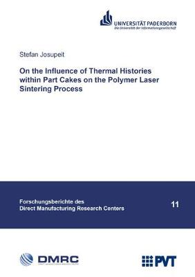 On the Influence of Thermal Histories within Part Cakes on the Polymer Laser Sintering Process - Forschungsberichte des Direct Manufacturing Research Centers 11 (Paperback)