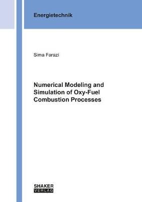 Numerical Modeling and Simulation of Oxy-Fuel Combustion Processes - Berichte aus der Energietechnik (Paperback)