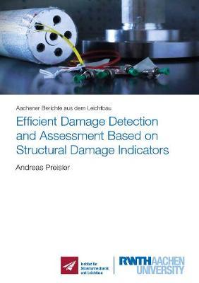 Efficient Damage Detection and Assessment Based on Structural Damage Indicators - Aachener Berichte aus dem Leichtbau 2019,01 (Paperback)