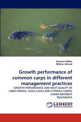 Growth Performance of Common Carps in Different Management Practices (Paperback)