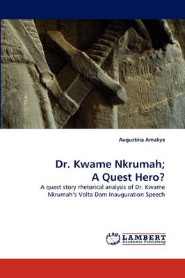 Dr. Kwame Nkrumah; A Quest Hero? (Paperback)