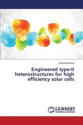 Engineered Type-II Heterostru Ctures for High Efficiency Solar Cells (Paperback)