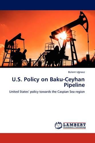 U.S. Policy on Baku-Ceyhan Pipeline (Paperback)