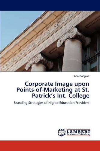 Corporate Image Upon Points-Of-Marketing at St. Patrick's Int. College (Paperback)