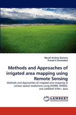 Methods and Approaches of Irrigated Area Mapping Using Remote Sensing (Paperback)