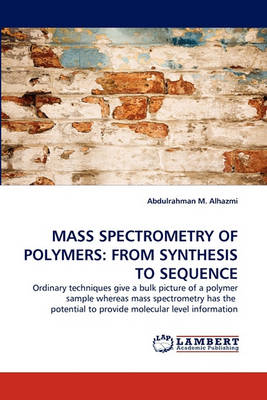 Mass Spectrometry of Polymers: From Synthesis to Sequence (Paperback)