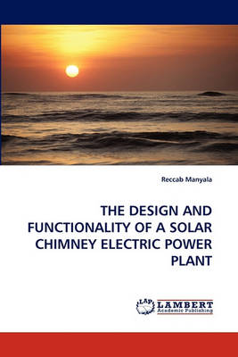 The Design and Functionality of a Solar Chimney Electric Power Plant (Paperback)
