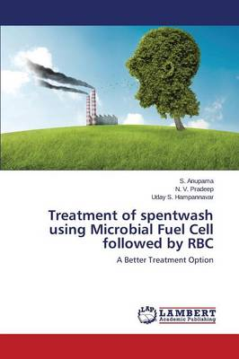 Treatment of Spentwash Using Microbial Fuel Cell Followed by Rbc (Paperback)