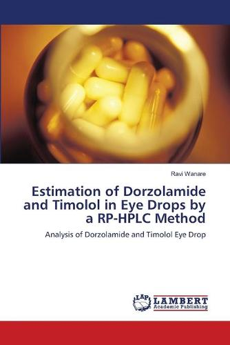 Estimation of Dorzolamide and Timolol in Eye Drops by a Rp-HPLC Method (Paperback)