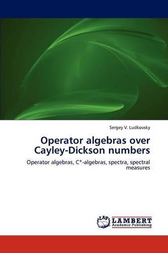 Operator Algebras Over Cayley-Dickson Numbers (Paperback)