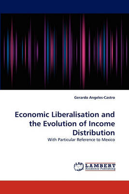 Economic Liberalisation and the Evolution of Income Distribution (Paperback)