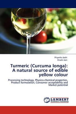 Turmeric (Curcuma Longa): A Natural Source of Edible Yellow Colour (Paperback)