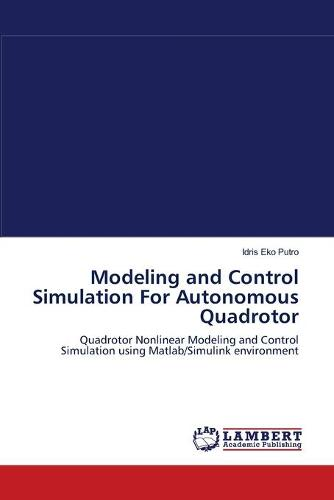 Modeling and Control Simulation for Autonomous Quadrotor (Paperback)