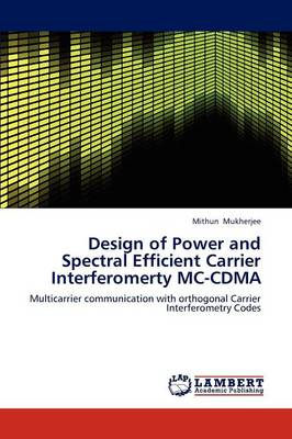 Design of Power and Spectral Efficient Carrier Interferomerty MC-Cdma (Paperback)