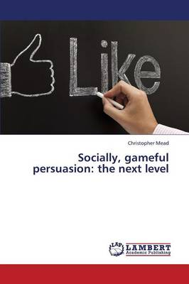 Socially, Gameful Persuasion: The Next Level (Paperback)