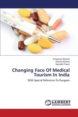 Changing Face of Medical Tourism in India (Paperback)
